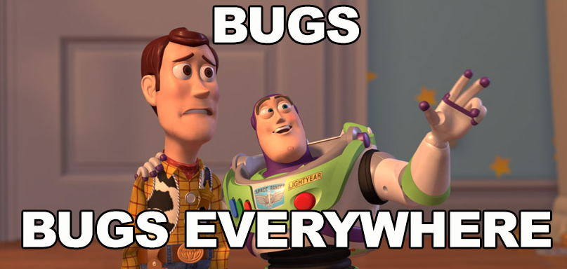Bugs, Bugs Everywhere